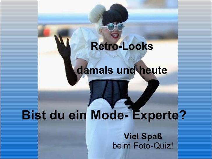 Retro-Looks damals und heute Bist du ein Mode- Experte?  Viel Spaß   beim Foto-Quiz!