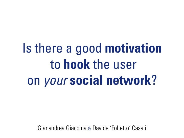 Is there a good motivation       to hook the user  on your social network?     Gianandrea Giacoma & Davide 'Folletto' Casa...