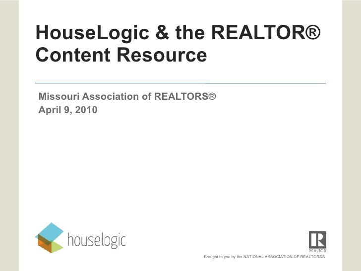 HouseLogic & the REALTOR® Content Resource Missouri Association of REALTORS®  April 9, 2010