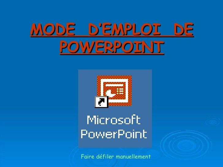 MODE D'EMPLOI DE  POWERPOINT    Faire défiler manuellement
