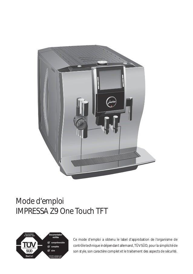 Mode d'emploi IMPRESSA Z9 One Touch TFT Ce mode d'emploi a obtenu le label d'approbation de l'organisme de contrôle techni...