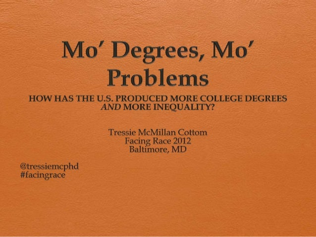 Mo degrees mo problems