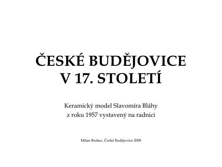 ČESKÉ BUDĚJOVICE V 17. STOLETÍ Keramický model Slavomíra Bláhy z roku 1957 vystavený na radnici Milan Brabec, České Budějo...
