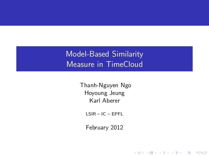 Model-Based SimilarityMeasure in TimeCloud   Thanh-Nguyen Ngo    Hoyoung Jeung      Karl Aberer     LSIR – IC – EPFL     F...