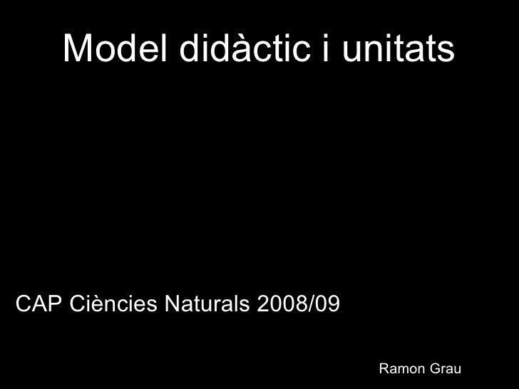 Model didàctic i unitats <ul><li>Màster de formació del professorat de ESO i batxillerat de Biologia i Geologia UPF-UOC. 2...