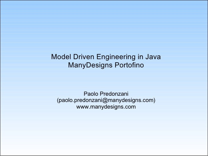 Model Driven Engineering in Java ManyDesigns Portofino Paolo Predonzani (paolo.predonzani@manydesigns.com) www.manydesigns...