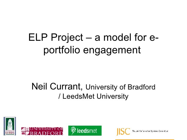 ELP Project – a model for e-portfolio engagement   Neil Currant,  University of Bradford / LeedsMet University