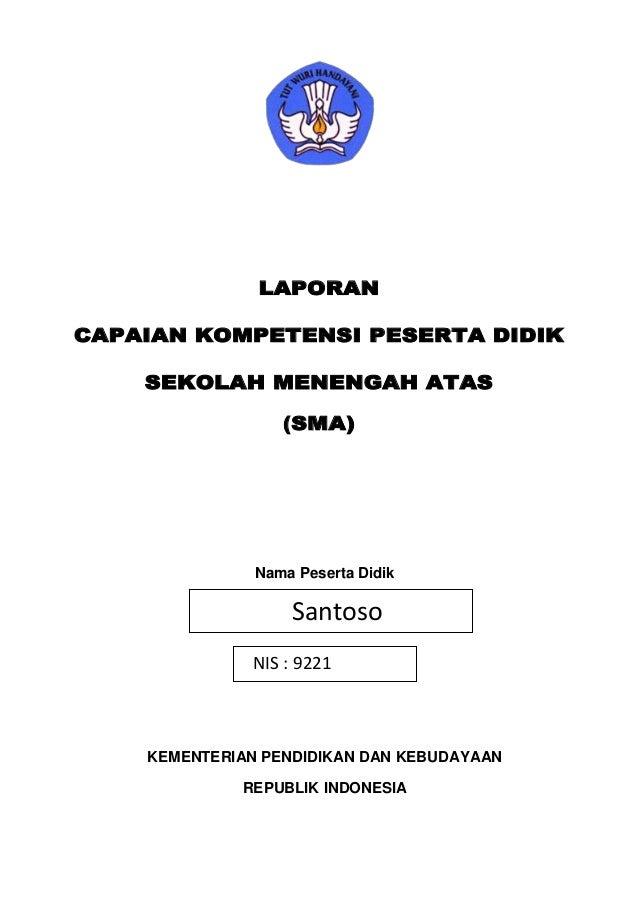 LAPORAN CAPAIAN KOMPETENSI PESERTA DIDIK SEKOLAH MENENGAH ATAS (SMA)  Nama Peserta Didik  Santoso NIS : 9221  Nomor Induk ...