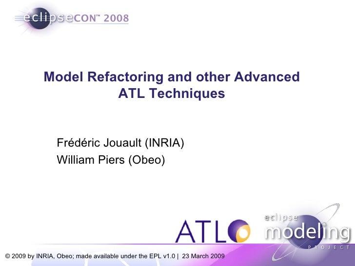 Model Refactoring and other Advanced                       ATL Techniques                   Frédéric Jouault (INRIA)      ...