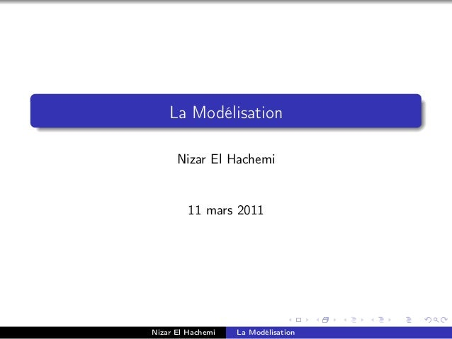 La Modélisation      Nizar El Hachemi         11 mars 2011Nizar El Hachemi   La Modélisation