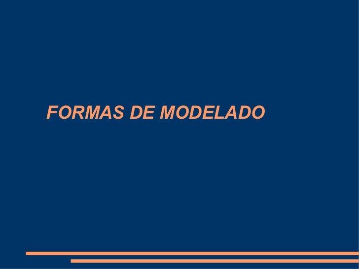 FORMAS DE MODELADO