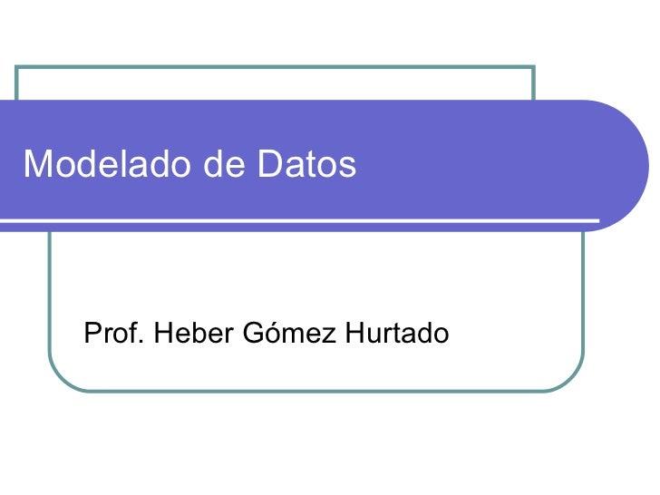 Modelado de Datos Prof. Heber Gómez Hurtado