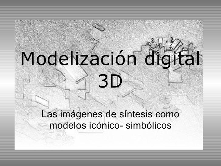 Modelización digital 3D Las imágenes de síntesis como modelos icónico- simbólicos