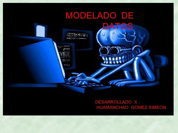 DESARROLLADO  X : HUAMANCHAO  GOMEZ SIMEON MODELADO  DE  DATOS