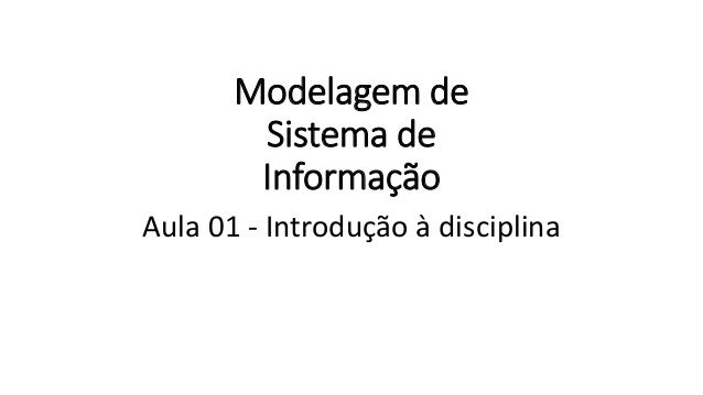 Modelagem de Sistema de Informação Aula 01 - Introdução à disciplina