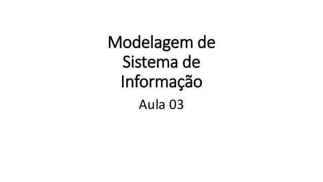 Modelagem de Sistema de Informação Aula 03