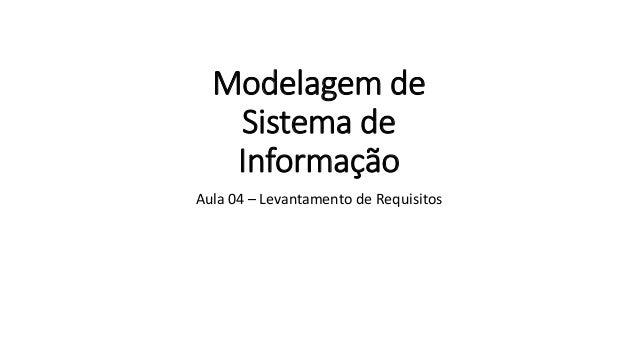Modelagem de Sistema de Informação Aula 04 – Levantamento de Requisitos