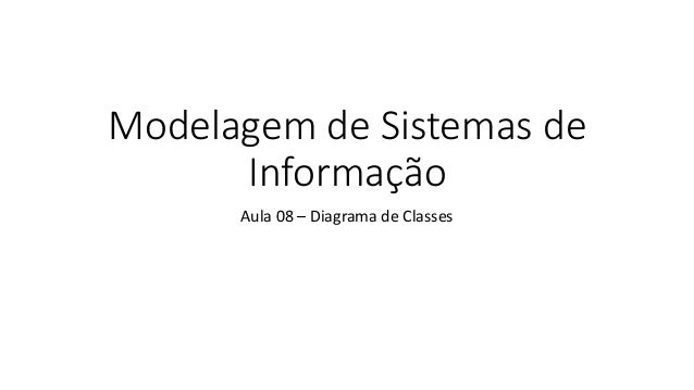 Modelagem de Sistemas de Informação Aula 08 – Diagrama de Classes