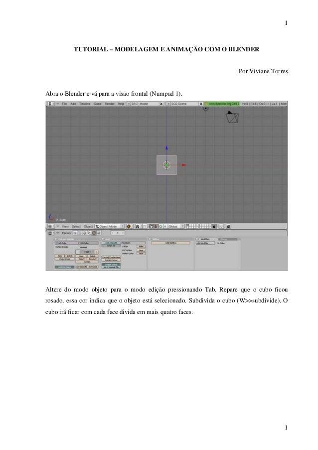 1  TUTORIAL – MODELAGEM E ANIMAÇÃO COM O BLENDER  Por Viviane Torres  Abra o Blender e vá para a visão frontal (Numpad 1)....