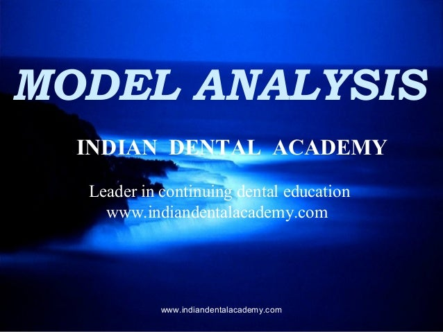 MODEL ANALYSIS INDIAN DENTAL ACADEMY Leader in continuing dental education www.indiandentalacademy.com  www.indiandentalac...