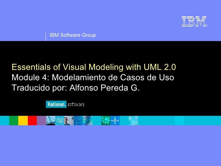 IBM Software Group ® Essentials of Visual Modeling with UML 2.0 Module 4: Modelamiento de Casos de Uso Traducido por: Alfo...