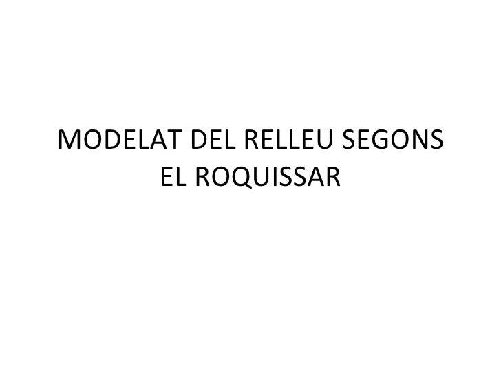 MODELAT DEL RELLEU SEGONS EL ROQUISSAR