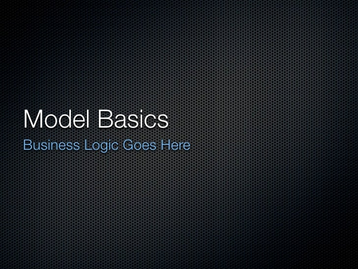 Model Basics Business Logic Goes Here