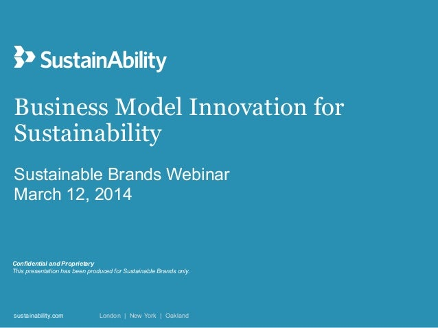 sustainability.com London | New York | Oakland Sustainable Brands Webinar March 12, 2014 Business Model Innovation for Sus...
