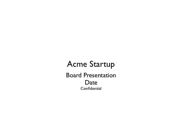 Acme StartupBoard Presentation      Date     Confidential