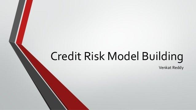 Credit Risk Model Building                     Venkat Reddy