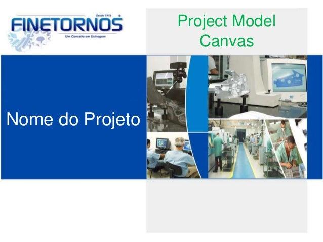Project Model  Canvas  Nome do Projeto