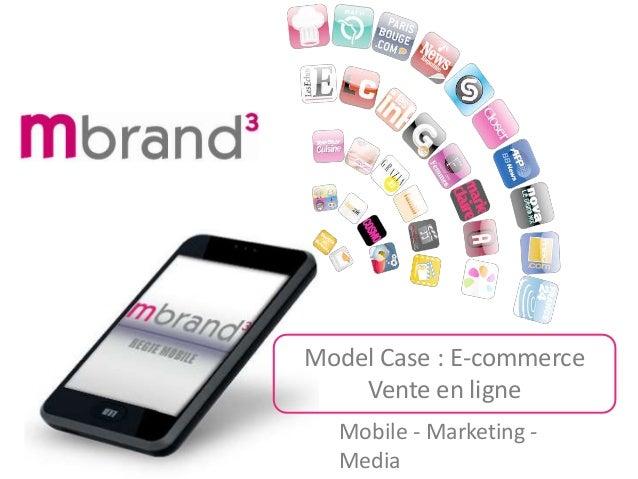 Mobile - Marketing - Media Model Case : E-commerce Vente en ligne