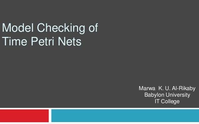 Model Checking ofTime Petri Nets                    Marwa K. U. Al-Rikaby                     Babylon University          ...