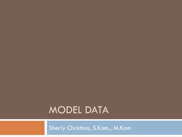 MODEL DATA Sherly Christina, S.Kom., M.Kom