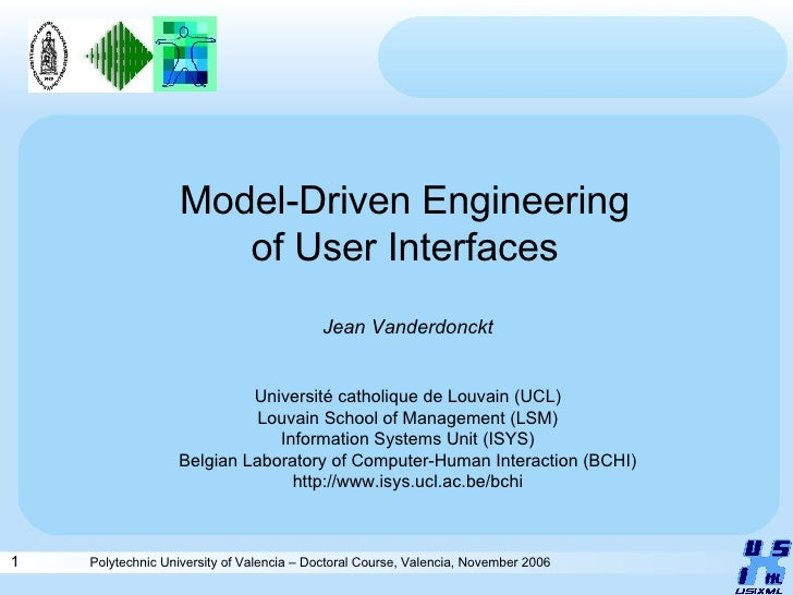 Model-Driven Engineering of User Interfaces Jean Vanderdonckt Université catholique de Louvain (UCL) Louvain School of Man...