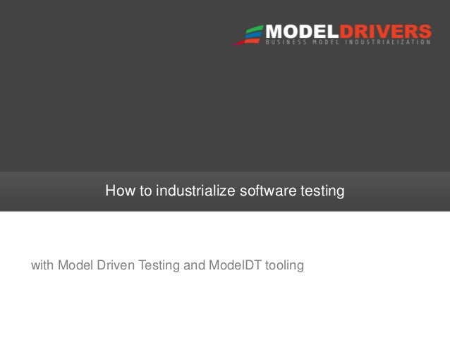 How to industrialize software testing  with Model Driven Testing and ModelDT tooling