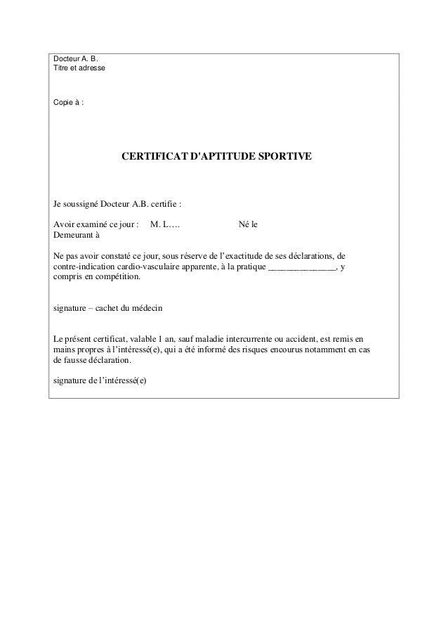 Docteur A. B. Titre et adresse  Copie à :  CERTIFICAT D'APTITUDE SPORTIVE  Je soussigné Docteur A.B. certifie : Avoir exam...