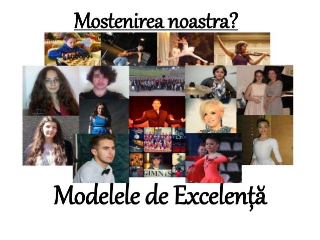 Modelele de Excelență Mostenirea noastra?