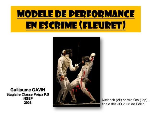 MODELE DE PERFORMANCE EN ESCRIME (FLEURET) Kleinbrik (All) contre Ota (Jap), finale des JO 2008 de Pékin. Guillaume GAVIN ...