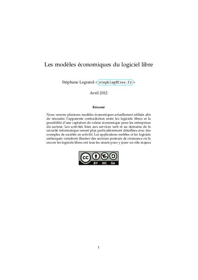 Les modèles économiques du logiciel libre Stéphane Legrand < stephleg@free.fr > Avril 2012 Résumé Nous verrons plusieurs m...