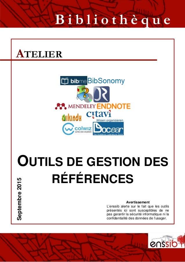 OUTILS DE GESTION DES RÉFÉRENCES ATELIER B i b l i o t h è q u eSeptembre2015 Avertissement L'enssib alerte sur le fait qu...
