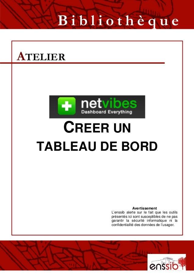 CREER UN TABLEAU DE BORD ATELIER B i b l i o t h è q u e Avertissement L'enssib alerte sur le fait que les outils présenté...