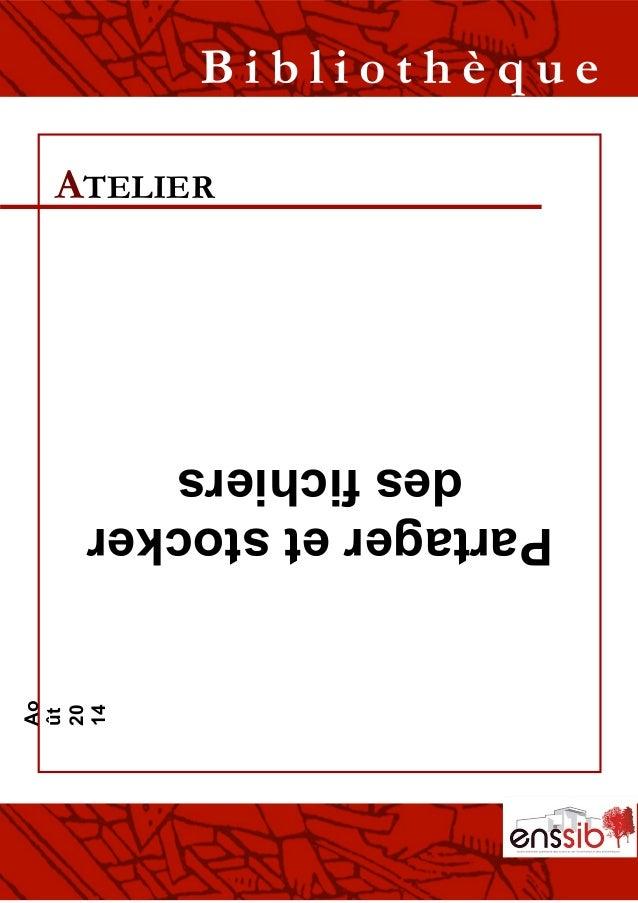 Partageretstocker desfichiers ATELIER B i b l i o t h è q u e Ao ût 20 14