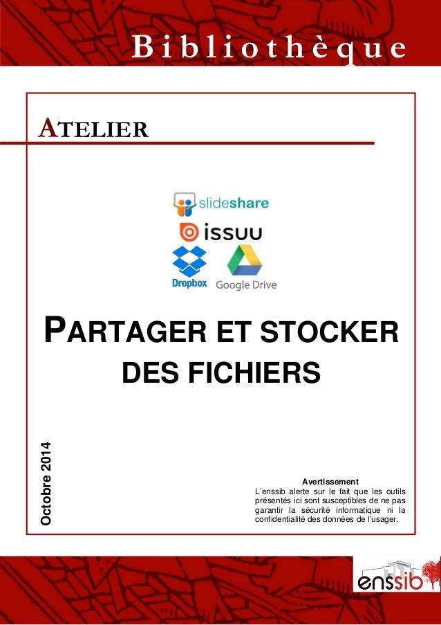 PARTAGER ET STOCKER DES FICHIERS ATELIER B i b l i o t h è q u eOctobre2014 Avertissement L'enssib alerte sur le fait que ...