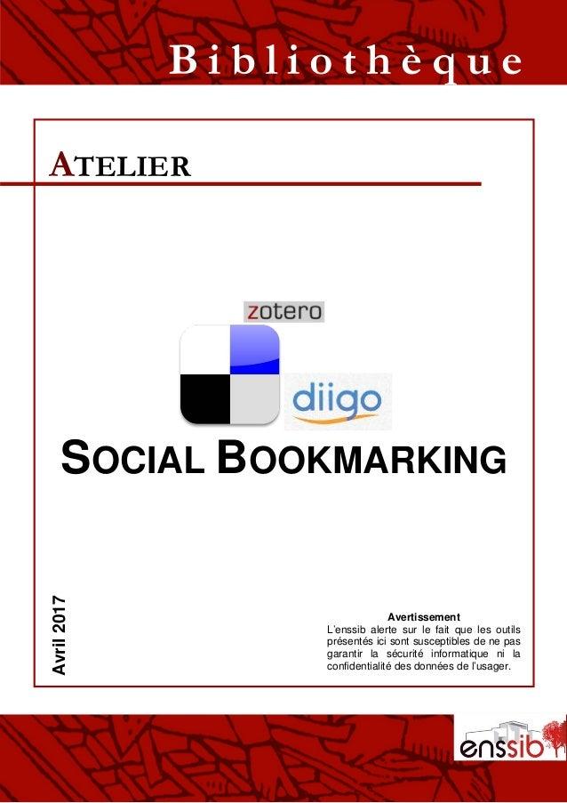 SOCIAL BOOKMARKING ATELIER B i b l i o t h è q u eOctobre2015 Avertissement L'enssib alerte sur le fait que les outils pré...
