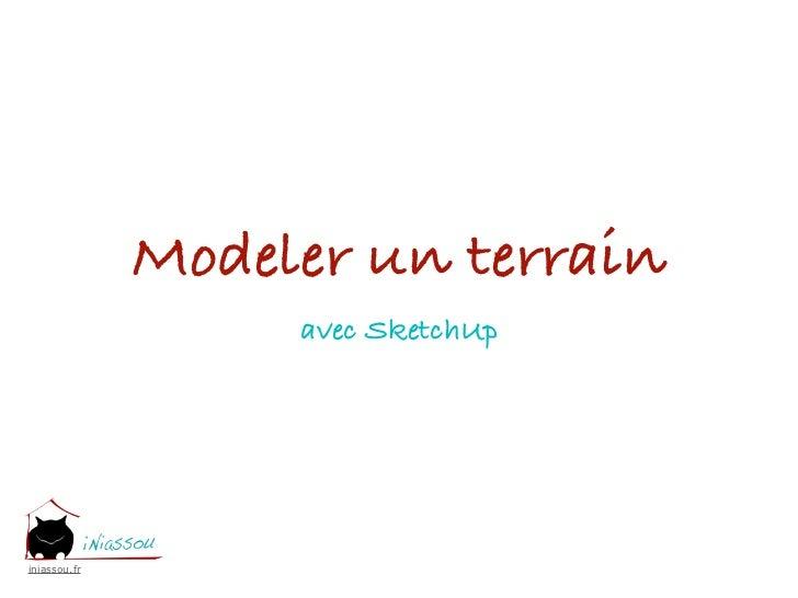 Modeler un terrain                   avec SketchUpiniassou.fr