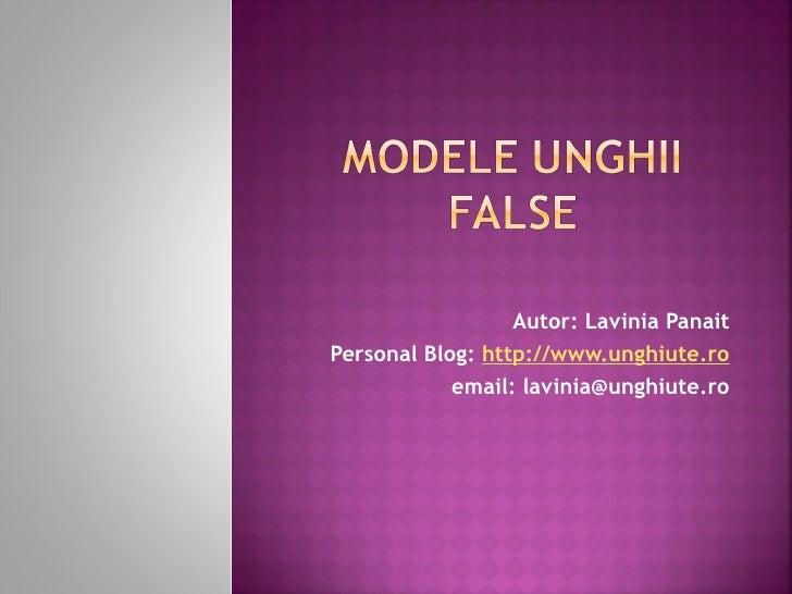 Autor: Lavinia PanaitPersonal Blog: http://www.unghiute.ro            email: lavinia@unghiute.ro