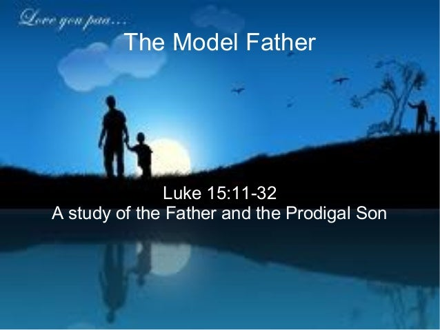 The Model FatherLuke 15:11-32A study of the Father and the Prodigal Son