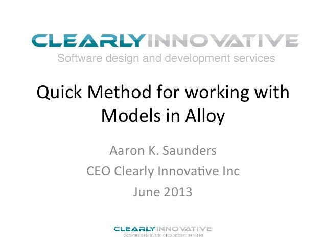 Quick	  Method	  for	  working	  with	  Models	  in	  Alloy	  Aaron	  K.	  Saunders	  CEO	  Clearly	  Innova?ve	  Inc	  Ju...