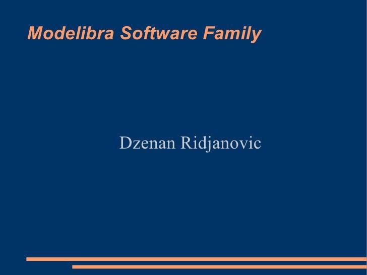Modelibra Software Family <ul><ul><li>Dzenan Ridjanovic </li></ul></ul>